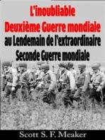 L'Inoubliable Deuxième Guerre Mondiale