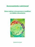 Asesoramiento Nutricional. Cómo Motivar A Las Personas A Modificar Sus Hábitos Alimentarios