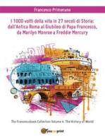 I 1000 volti della vita in 27 secoli di storia: dall'antica Roma al Giubileo di Papa Francesco, da Marilyn Monroe a Freddie Mercury