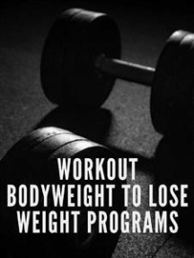 Workout Bodyweight to Lose Weight Programs