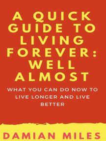 A Quick Guide To Living Forever: Well Almost