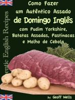 Como fazer um autêntico assado de domingo inglês com Pudim Yorkshire, Batatas Assadas, Pastinacas e Molho de Cebola