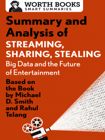 Summary and Analysis of Streaming, Sharing, Stealing: Big Data and the Future of Entertainment: Based on the Book by Michael D. Smith and Rahul Telang