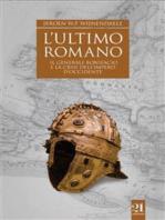 L'ultimo romano - Il generale Bonifacio e la crisi dell'impero d'Occidente