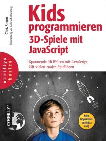 Kids programmieren 3D-Spiele mit JavaScript: Spannende 3D-Welten mit JavaScript. Mit vielen coolen Ideen.