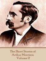 The Short Stories of Arthur Morrison - Volume 2