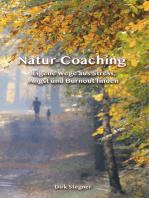 Natur-Coaching: Eigene Wege aus Stress, Angst und Burnout finden