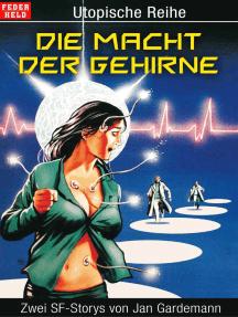 Die Macht der Gehirne: Zwei SF-Storys von Jan Gardemann
