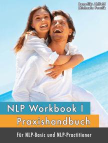 NLP Workbook I: Praxishandbuch für NLP-Basic und NLP-Practitioner