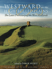 Westward on the High-Hilled Plains: The Later Prehistory of the West Midlands