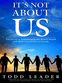 It's Not About Us; The Secret to Transforming the Mental Health and Addiction System in Canada