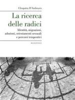 La ricerca delle radici. Identità, migrazioni, adozioni, orientamenti sessuali e percorsi terapeutici