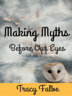 Making Myths Before Our Eyes