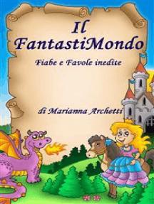Il FantastiMondo: Fiabe e Favole inedite