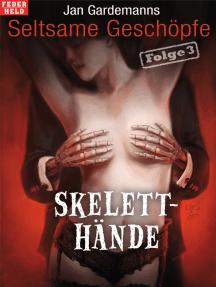 Skeletthände: Folge 3