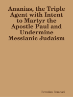Ananias, the Triple Agent with Intent to Martyr the Apostle Paul and Undermine Messianic Judaism