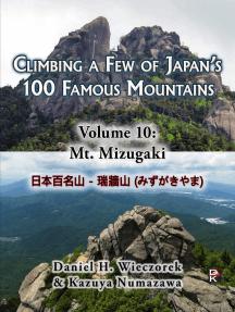 Climbing a Few of Japan's 100 Famous Mountains: Volume 10: Mt. Mizugaki
