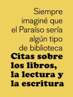 Citas sobre los libros, la lectura y la escritura