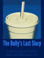 The Bully's Last Slurp