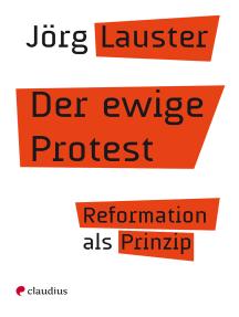 Der ewige Protest: Reformation als Prinzip