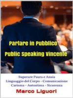 Parlare in Pubblico - Public Speaking Vincente - Superare Paura e Ansia - Linguaggio del Corpo - Comunicazione - Carisma - Autostima - Sicurezza