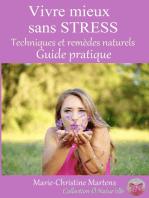 Vivre mieux sans STRESS: Techniques et remèdes naturels - Guide pratique