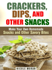 Crackers, Dips, and Other Snacks: Make Your Own Homemade Snacks and Other Savory Bites: Salty Snacks & Comfort Foods