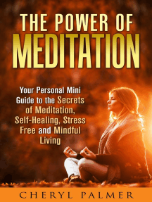 The Power of Meditation: Your Personal Mini Guide to the Secrets of Meditation, Self-Healing, Stress Free and Mindful Living: Meditation & Self-Healing