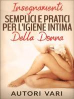 Insegnamenti semplici e pratici per l'igiene intima della donna