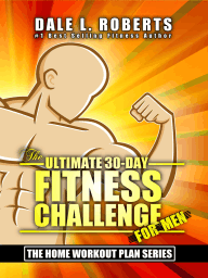 The Ultimate 30-Day Fitness Challenge for Men (The Home Workout Plan Bundle Book 1)