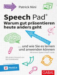 Speech Pad: Warum gut präsentieren heute anders geht: ... und wie Sie es lernen und anwenden können