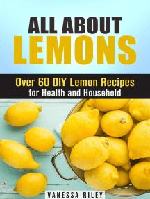 All about Lemons: Over 60 DIY Lemon Recipes for Health and Household: Frugal Hacks
