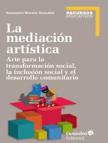 La mediación artística: Arte para la transformación social, la inclusión social y el trabajo comunitario