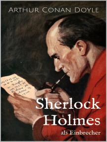 Sherlock Holmes als Einbrecher: Drei Sherlock Holmes-Kurzgeschichten