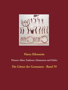 Priester, Seher, Zauberer, Schamanen und Heiler: Die Götter der Germanen - Band 59