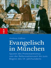 Evangelisch in München: Spuren des Protestantismus von der Reformationszeit bis zum Beginn des 19. Jahrhunderts