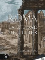 Roma. La ciudad del Tíber