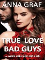 True Love Bad Guys ... wahre Liebe lohnt sich doch