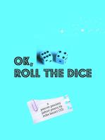 Ok, Roll the Dice