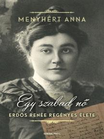 Egy szabad nő: Erdős Renée regényes élete