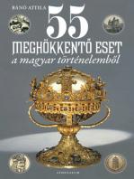 55 meghökkentő eset a magyar történelemből