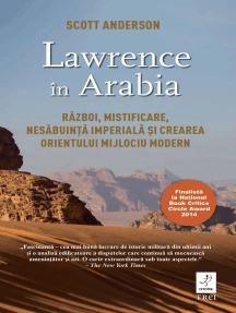 Lawrence în Arabia. Război, mistificare, nesăbuință imperială și crearea Orientului Mijlociu modern