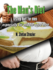 The Man's Diet: 6-Step Diet for Men Especially for middle-aged men: A Philosophy for Living Life and Overcoming Major Obstacles