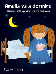 Amelia va a dormire - Racconti della buonanotte per i più piccoli