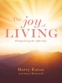 The Joy of Living: Postponing the Afterlife