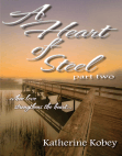 A Heart of Steel: Part Two - When love strengthens the heart...