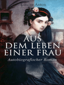 Aus dem Leben einer Frau (Autobiografischer Roman): Die Geschichte der Vorkämpferin für die Revolution & Frauenbewegung