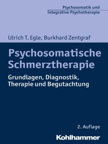 Psychosomatische Schmerztherapie: Grundlagen, Diagnostik, Therapie und Begutachtung