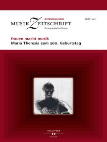 frauen macht musik. Maria Theresia zum 300. Geburtstag: Österreichische Musikzeitschrift 01/2017