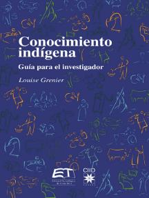 CONOCIMIENTO INDIGENA: Guia para el investigador
